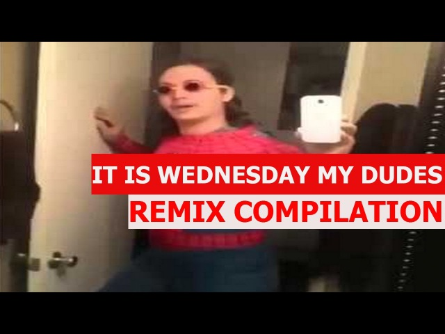 It Is Wednesday My Dudes - REMIX COMPILATION