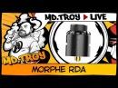 MD.TROY LIVE №14 | MORPHE RDA | by tigertekvape
