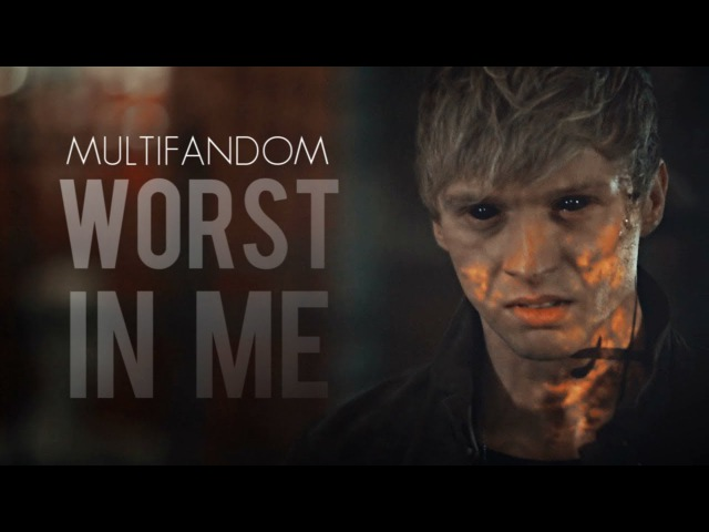 MULTIFANDOM ✗ WORST IN ME