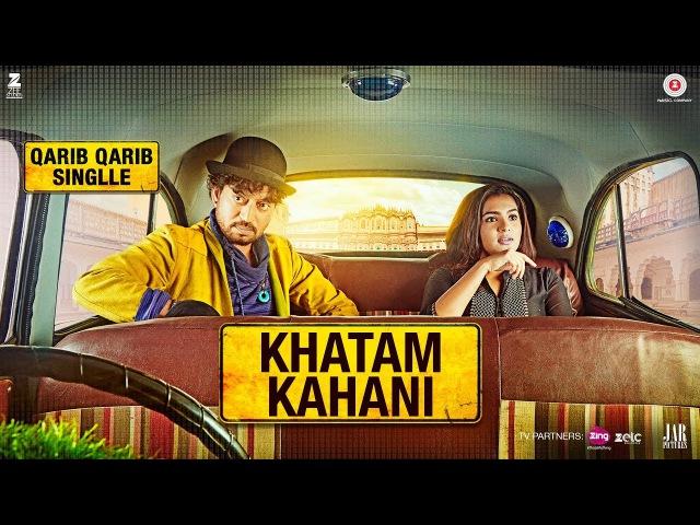 Khatam Kahani | Qarib Qarib Singlle | Irrfan | Parvathy | Vishal Mishra feat. Nooran Sisters