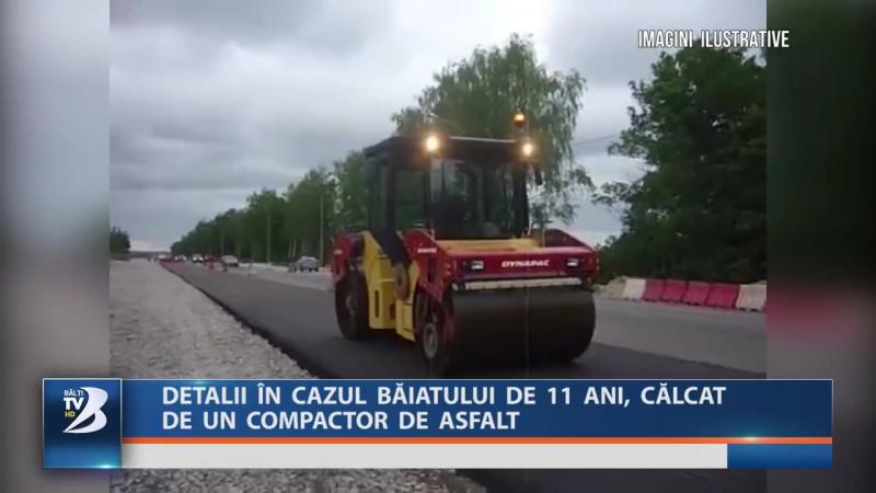 DETALII ÎN CAZUL BĂIATULUI DE 11 ANI, CĂLCAT DE UN COMPACTOR DE ASFALT