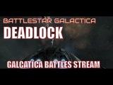Battlestar Galactica DEADLOCK : Galactica Battles live stream commentary