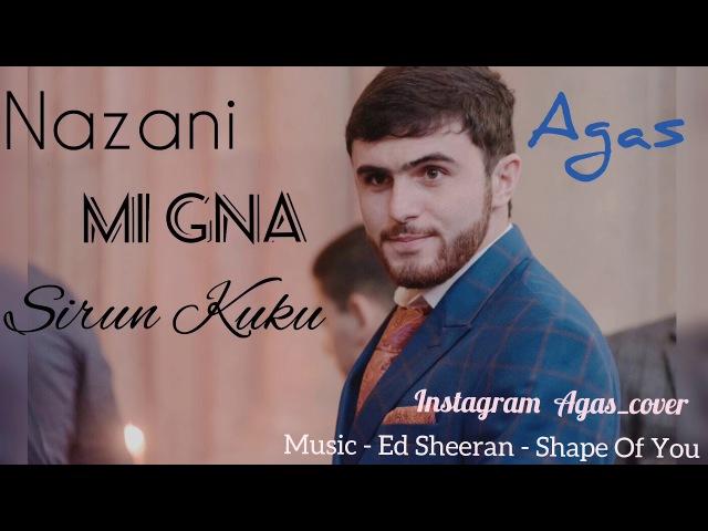 Agas - Nazani , Mi Gna , Sirun Kuku ( Cover ) Full Audio 2017