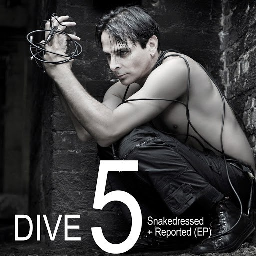 Dive альбом DIVE 5: Snakedressed + Reported (EP)
