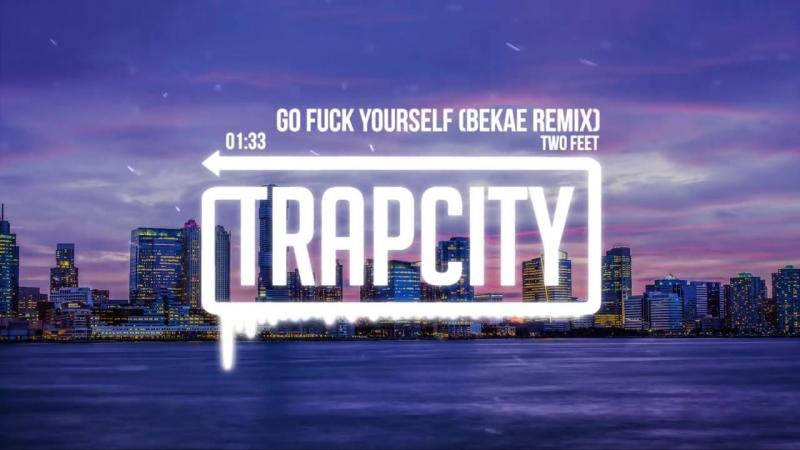 Two Feet - Go Fck Yourself (Bekæ Remix)