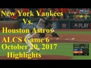 New York Yankees Vs  Houston Astros - ALCS Game 6 - October 20, 2017 Highlights | C Highlights