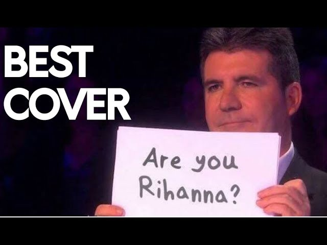 RIHANNA'S SONGS ON X FACTOR , THE VOICE AND GOT TALENT | MIND BLOWING