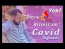 Cavid Tagizade - Deye Bilmirem (Söz: İFRAT)