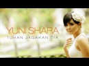 Yuni Shara Tuhan Jagakan Dia Official Music Video