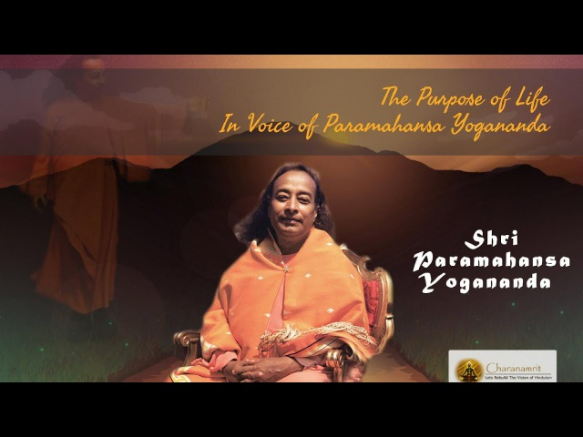 The Purpose of Life — In Voice of Paramahansa Yogananda
