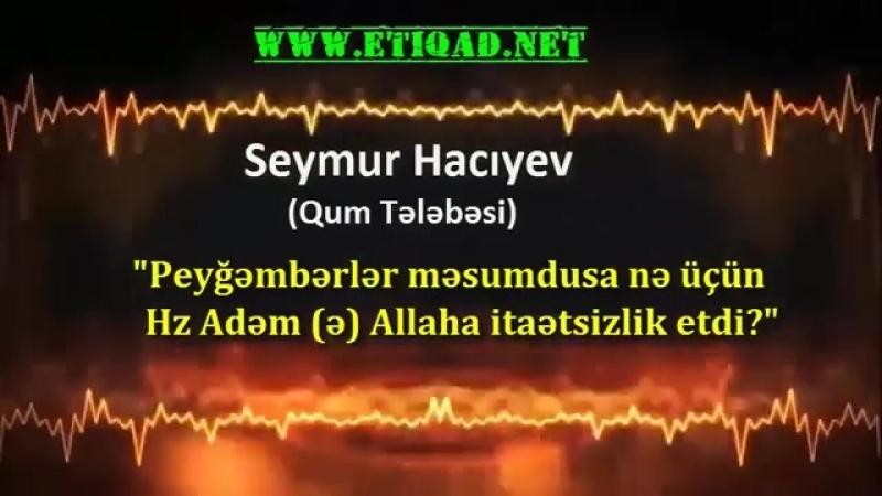 Hz Adəm (ə) qadağan olunmuş meyvəni yeməklə günah etdi - Seymur Hacıyev