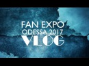 FAN EXPO Odessa 2017 VLOG Convention, Cosplay, Anime, Games, Comics, K-pop, TV Series, Movies, etc.