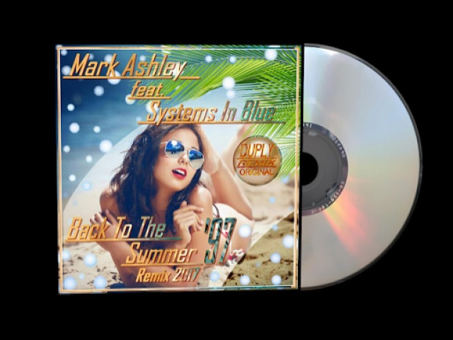Mark Ashley Systems In Blue - Back To The Summer 97 [ Remix ] 2017 Duply