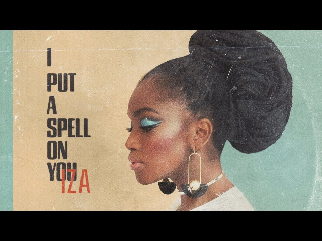 IZA - I Put a Spell On You