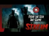 #Live | Легкая паранойя на ночь глядя (Friday the 13th: The Game)