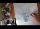 Нарисовать стеклянную вазу мастихином Самый простой способ
