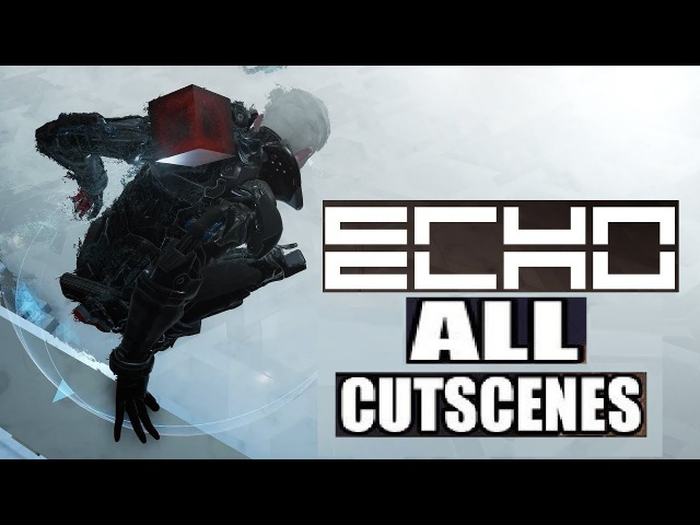 Echo - all cinematic cutscenes