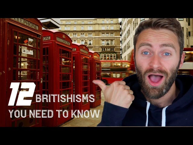 12 Britishisms YOU NEED TO KNOW British English Expressions