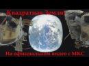 Квадратная Земля На официальном видео с МКС