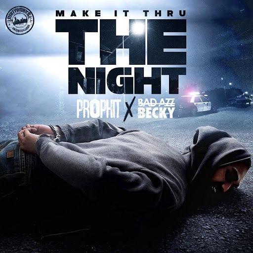 Prophit альбом Make It Thru the Night (feat. Bad Azz Becky)