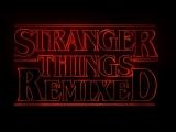 Stranger Things Remixed (M83 - Steve McQueen)