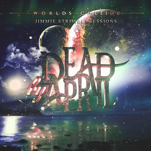 Dead By April альбом Worlds Collide (Jimmie Strimell Sessions)