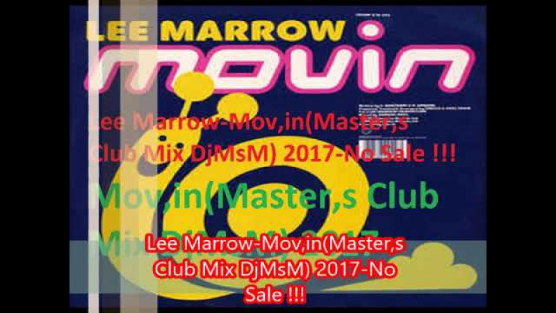 Lee Marrow-Mov,inMaster,s (Club Mix DjMsM0 2017 -No Sale