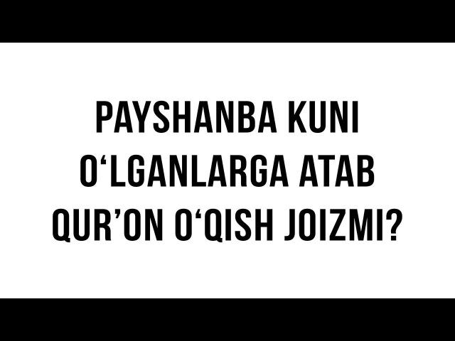Savol javob Payshanba kuni o'lganlarga atab Qur'on o'qish hukmi Shayx Sodiq Samarqandiy