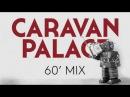 Caravan Palace - 60 minute mix of Caravan Palace