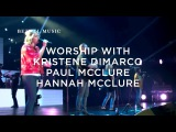 Heaven Come 2017 Worship with Kristene DiMarco, Paul &amp Hannah McClure