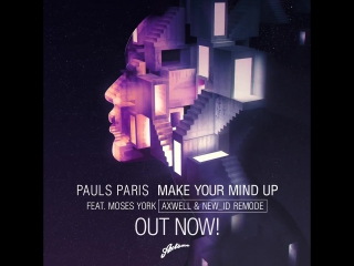 Make Your Mind Up (Axwell & NEW_ID Remode)