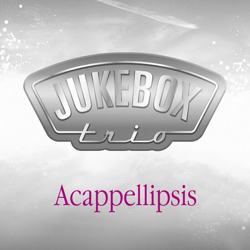 Jukebox Trio альбом Acappellipsis (Deluxe Version)