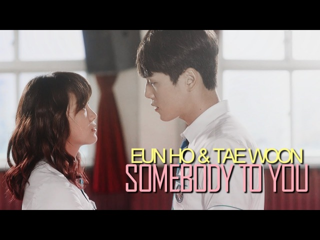 Somebody To You || Eun Ho Tae Woon