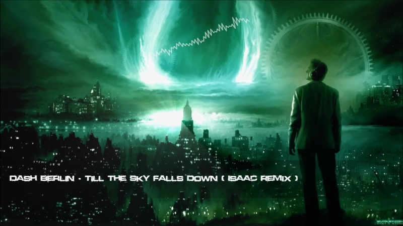 Dash Berlin - Till The Sky Falls Down (Isaac Remix) [HQ Original]