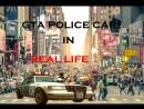 GTA SA,IV,V POLICE CARS IN REAL LIFE