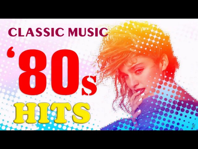 80s Music - 80's Classic Hits Nonstop Songs - Greatest Music hits of the 80's