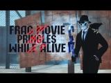 Frag Movie #8  While_alive  PrinGles