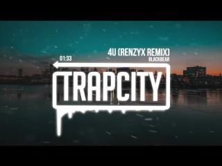 Blackbear - 4U (Renzyx Remix).mp4