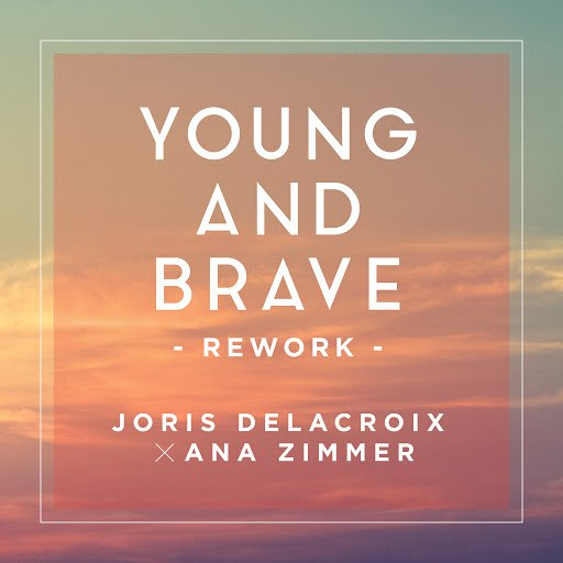 Joris Delacroix альбом Young And Brave (Rework / Ana Zimmer Edit)