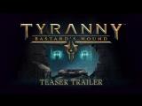 Tyranny: Bastards Wound — тизер