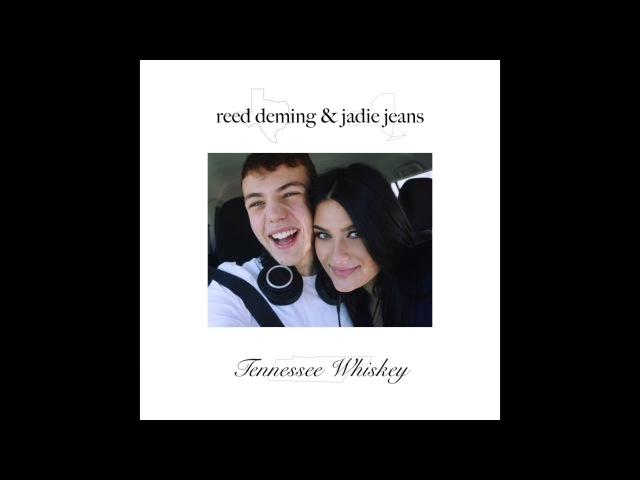 Tennessee Whiskey - Reed Deming jadie jeans (Audio)