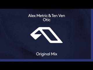 Alex Metric Ten Ven - Otic