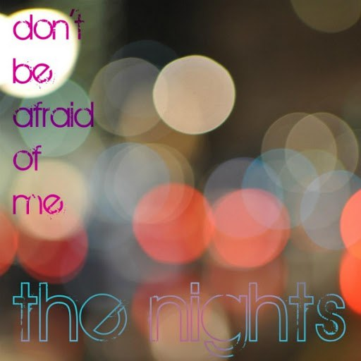 The Nights альбом Don't Be Afraid Of Me