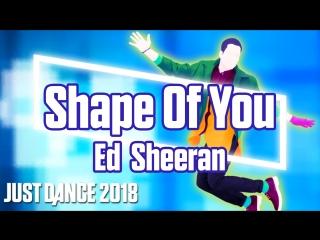 Just Dance 2018 | Shape Of You - Ed Sheeran | Just Dance 2017 [Mod]
