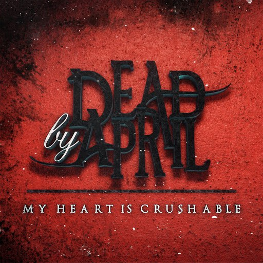 Dead By April альбом My Heart Is Crushable