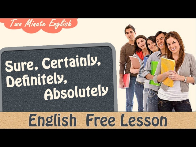 Sure,Certainly, Definitely, Absolutely - English Grammar Lesson