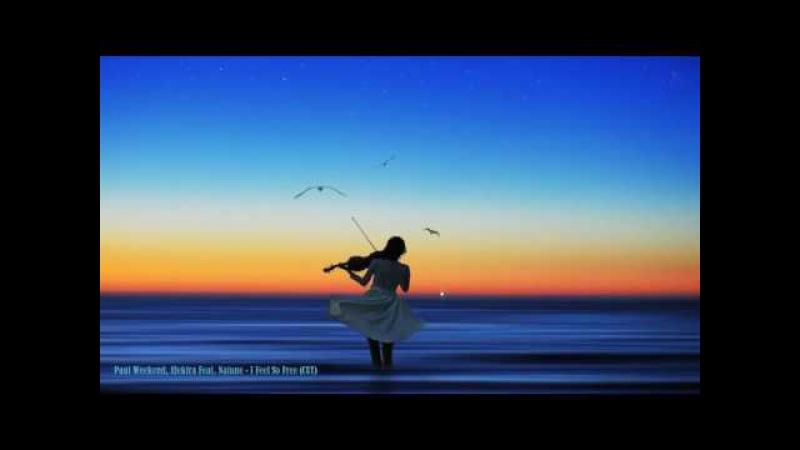 Paul Weekend, Elektra Feat. Natune - I Feel So Free (CUT) 2017