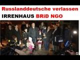 Russlanddeutsche verlassen  I R R E N H A U S   (Deutschland) BRiD NGO