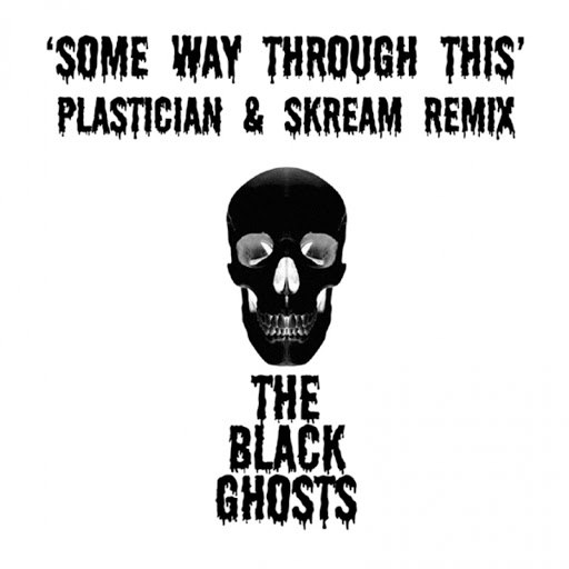 The Black Ghosts альбом Some Way Through This (Plastician & Skream Remix)