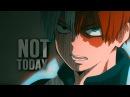 Not Today || Todoroki, Deku, Bakugou || Boku no Hero Academia AMV